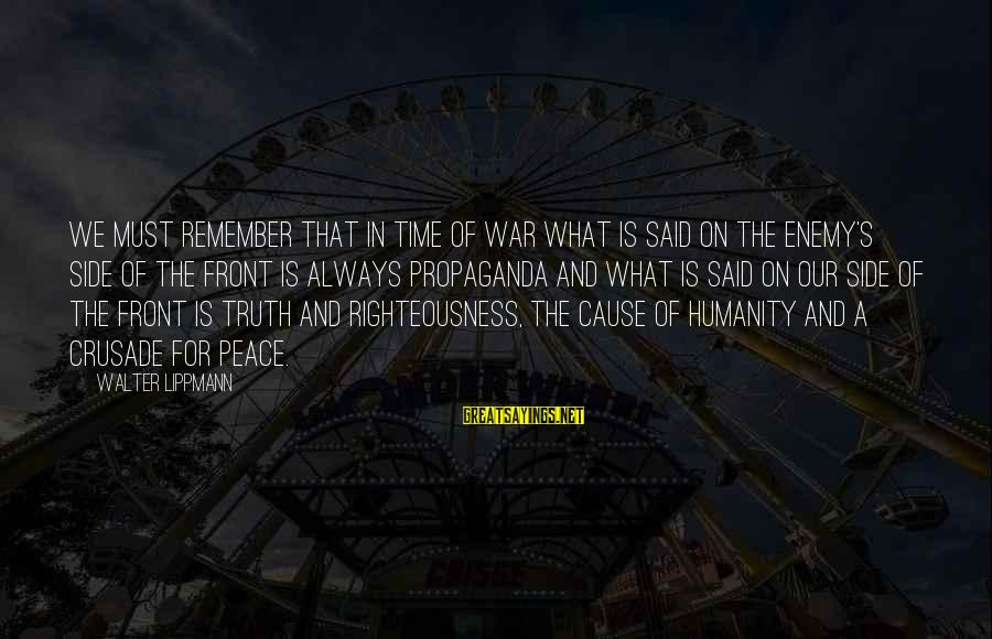 Humanity And War Sayings By Walter Lippmann: We must remember that in time of war what is said on the enemy's side