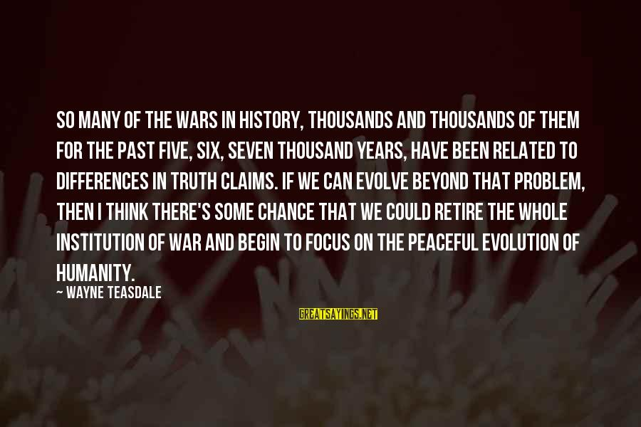 Humanity And War Sayings By Wayne Teasdale: So many of the wars in history, thousands and thousands of them for the past