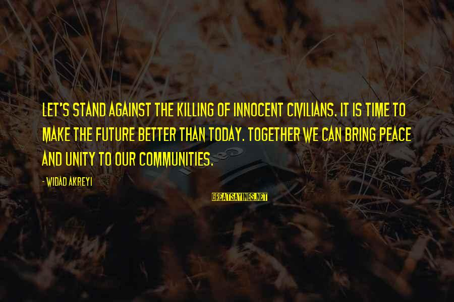 Humanity And War Sayings By Widad Akreyi: Let's stand against the killing of innocent civilians. It is time to make the future