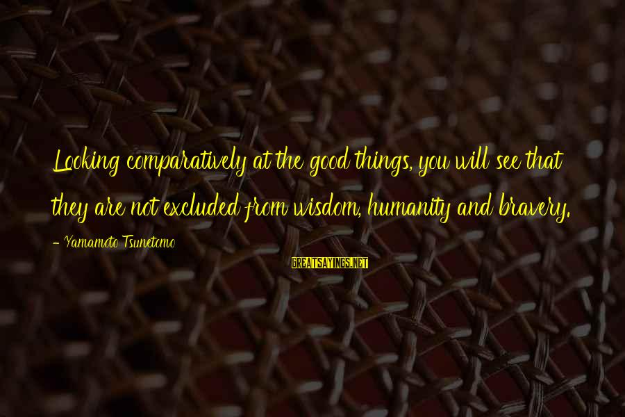Humanity And War Sayings By Yamamoto Tsunetomo: Looking comparatively at the good things, you will see that they are not excluded from