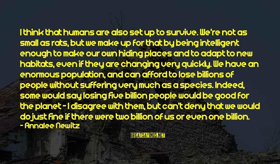 Humans Being Good Sayings By Annalee Newitz: I think that humans are also set up to survive. We're not as small as