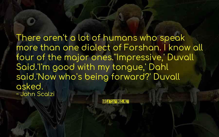 Humans Being Good Sayings By John Scalzi: There aren't a lot of humans who speak more than one dialect of Forshan. I