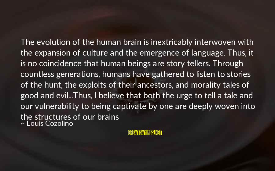 Humans Being Good Sayings By Louis Cozolino: The evolution of the human brain is inextricably interwoven with the expansion of culture and