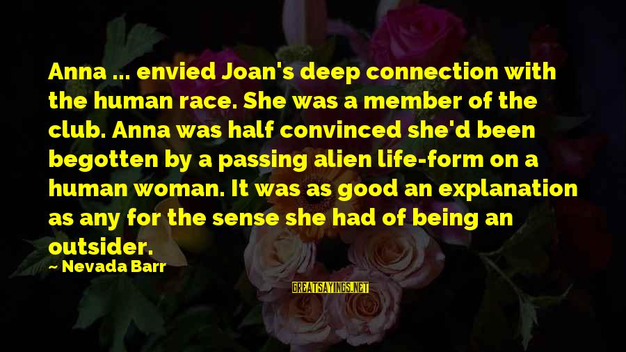 Humans Being Good Sayings By Nevada Barr: Anna ... envied Joan's deep connection with the human race. She was a member of