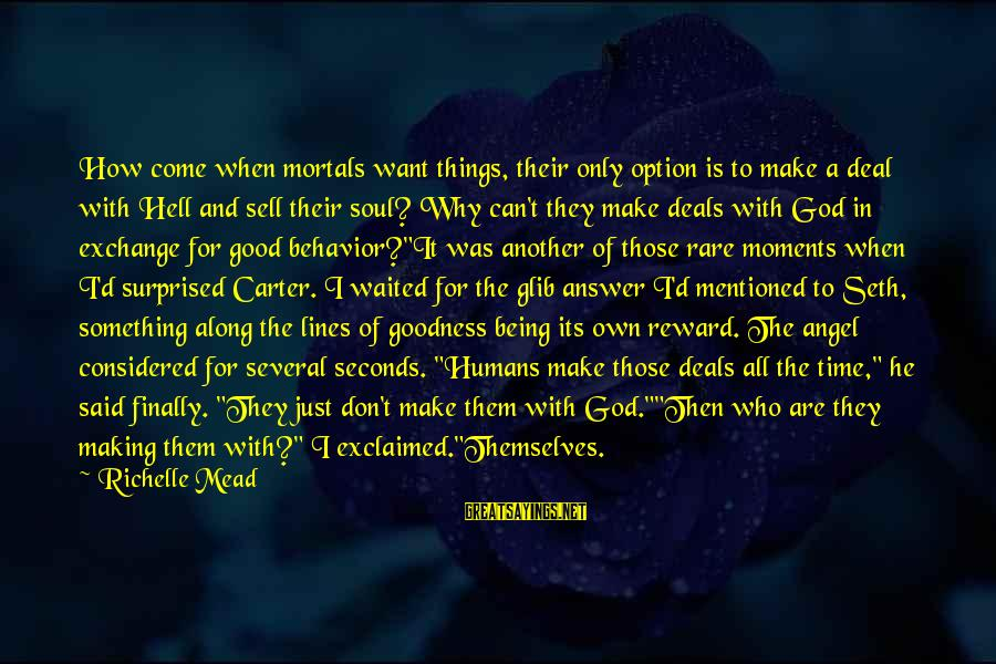 Humans Being Good Sayings By Richelle Mead: How come when mortals want things, their only option is to make a deal with