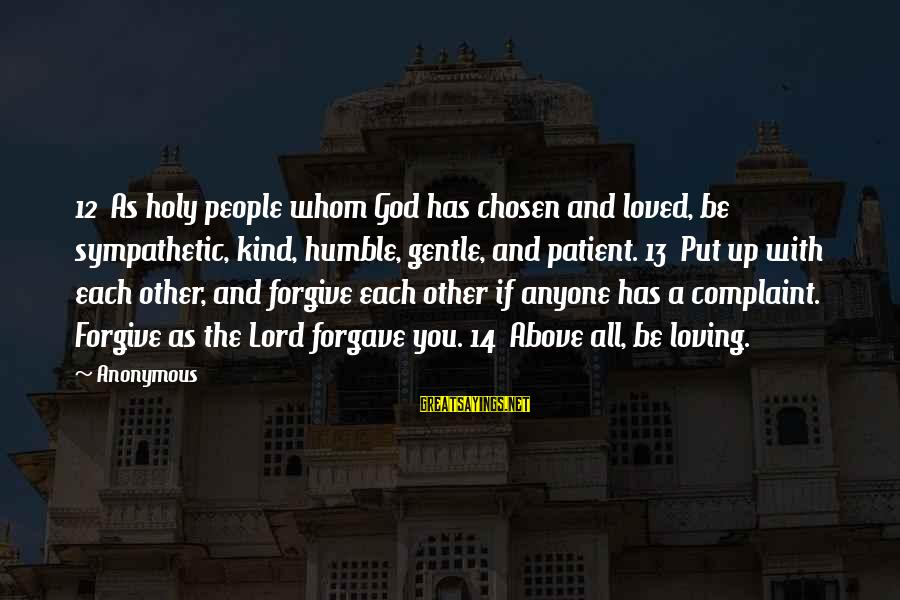 Humble And Kind Sayings By Anonymous: 12 As holy people whom God has chosen and loved, be sympathetic, kind, humble, gentle,