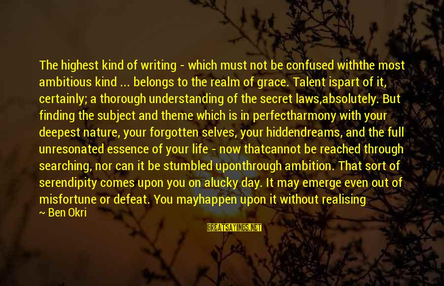 Humble And Kind Sayings By Ben Okri: The highest kind of writing - which must not be confused withthe most ambitious kind