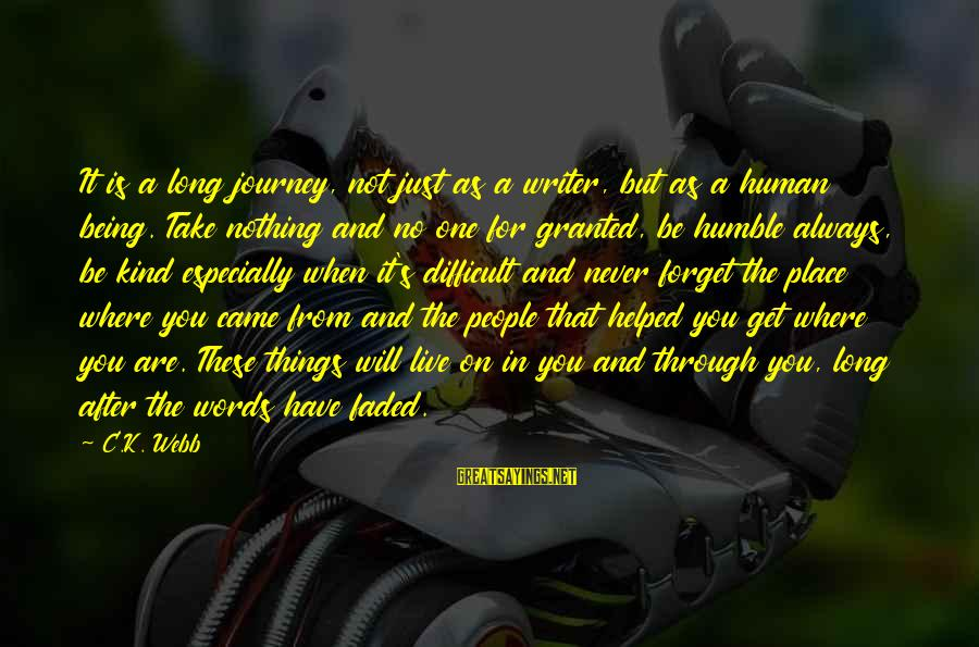 Humble And Kind Sayings By C.K. Webb: It is a long journey, not just as a writer, but as a human being.