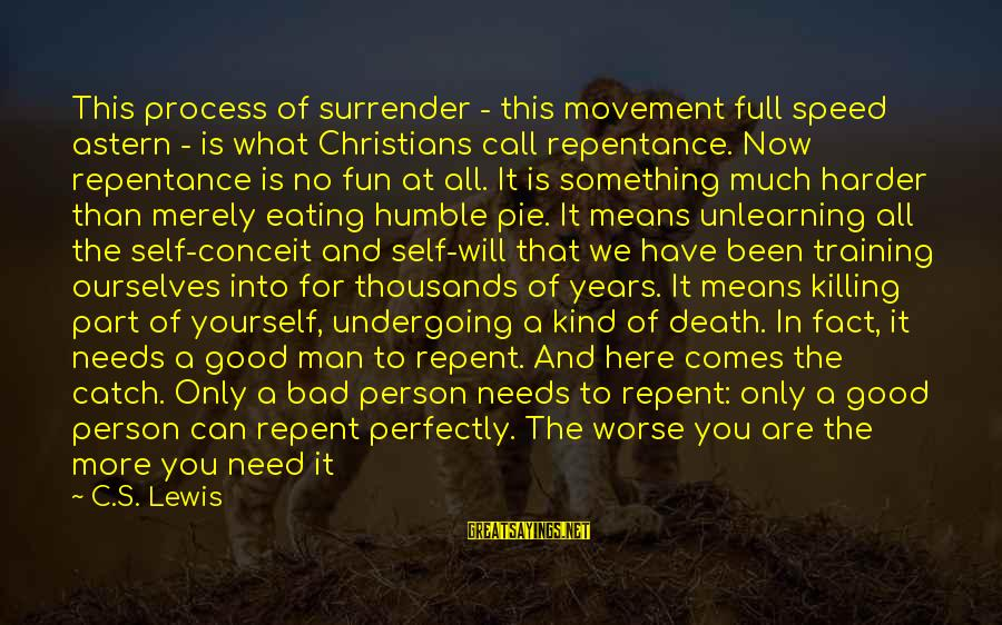 Humble And Kind Sayings By C.S. Lewis: This process of surrender - this movement full speed astern - is what Christians call