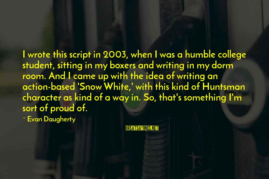 Humble And Kind Sayings By Evan Daugherty: I wrote this script in 2003, when I was a humble college student, sitting in