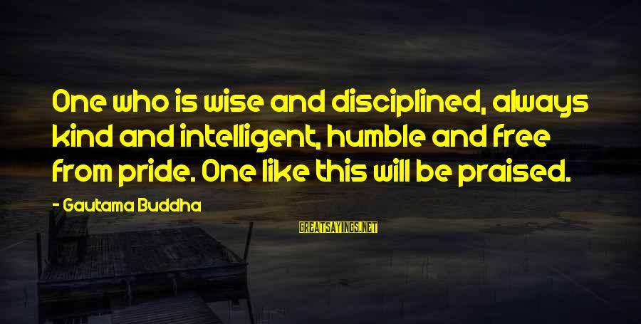 Humble And Kind Sayings By Gautama Buddha: One who is wise and disciplined, always kind and intelligent, humble and free from pride.