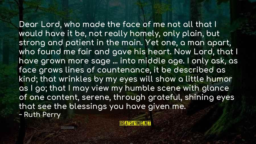 Humble And Kind Sayings By Ruth Perry: Dear Lord, who made the face of me not all that I would have it