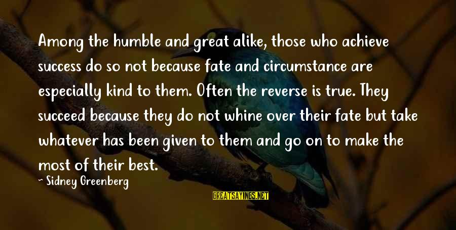 Humble And Kind Sayings By Sidney Greenberg: Among the humble and great alike, those who achieve success do so not because fate