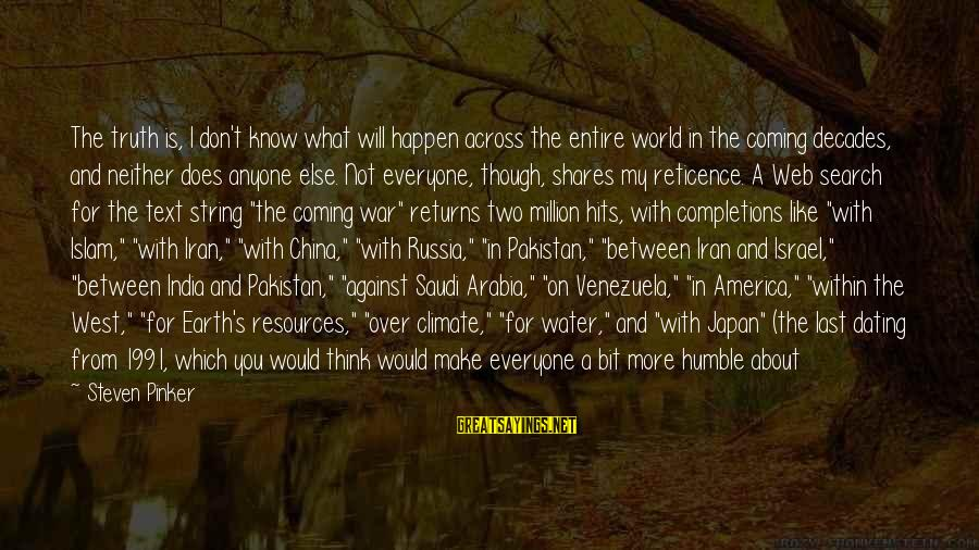Humble And Kind Sayings By Steven Pinker: The truth is, I don't know what will happen across the entire world in the