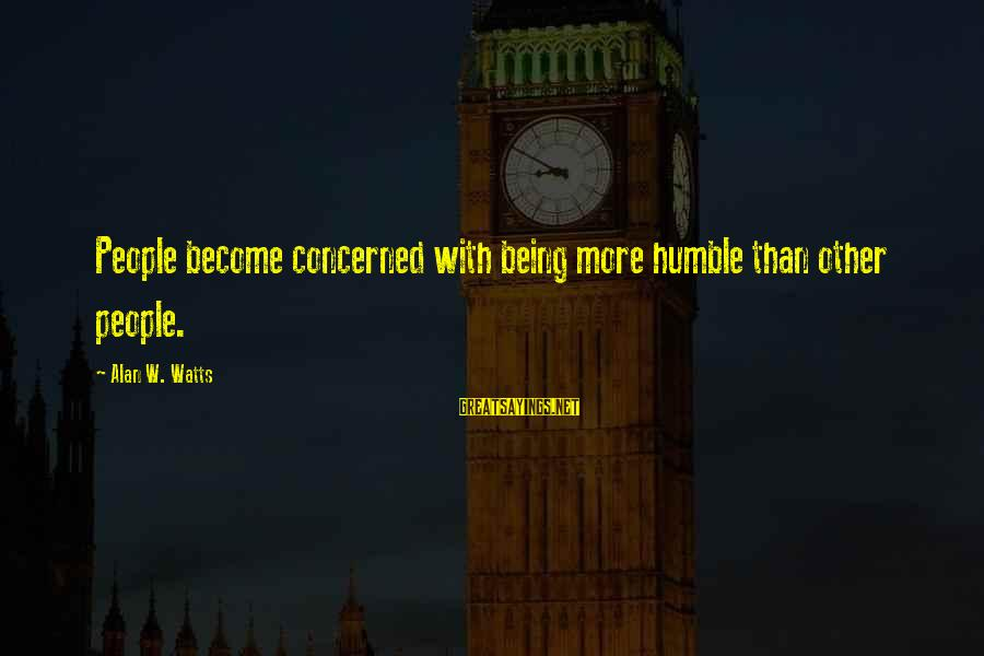 Humble People Sayings By Alan W. Watts: People become concerned with being more humble than other people.