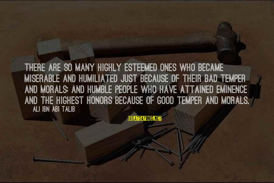 Humble People Sayings By Ali Ibn Abi Talib: There are so many highly esteemed ones who became miserable and humiliated just because of
