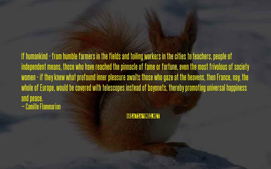 Humble People Sayings By Camille Flammarion: If humankind - from humble farmers in the fields and toiling workers in the cities