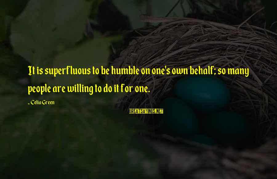 Humble People Sayings By Celia Green: It is superfluous to be humble on one's own behalf; so many people are willing
