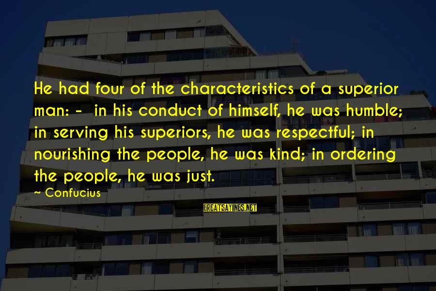 Humble People Sayings By Confucius: He had four of the characteristics of a superior man: - in his conduct of