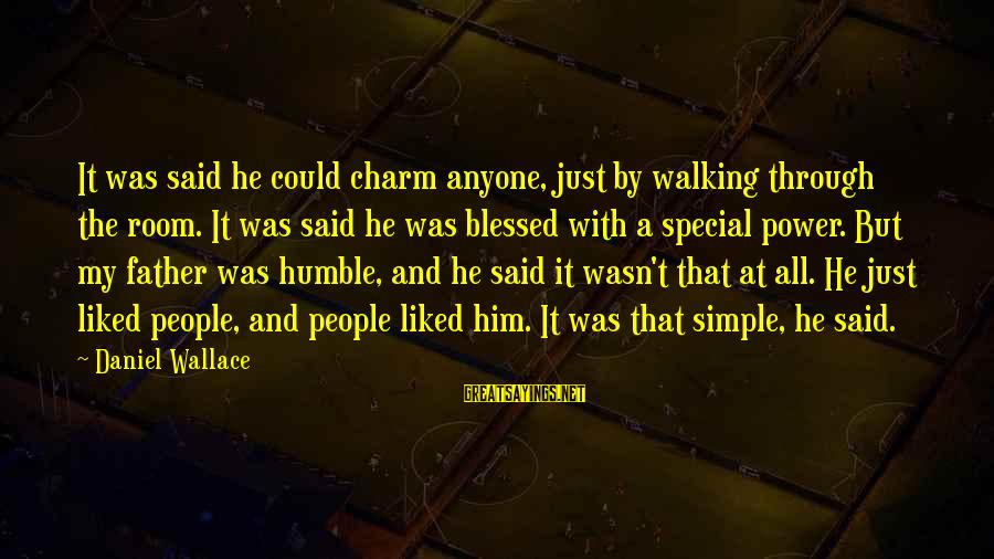 Humble People Sayings By Daniel Wallace: It was said he could charm anyone, just by walking through the room. It was