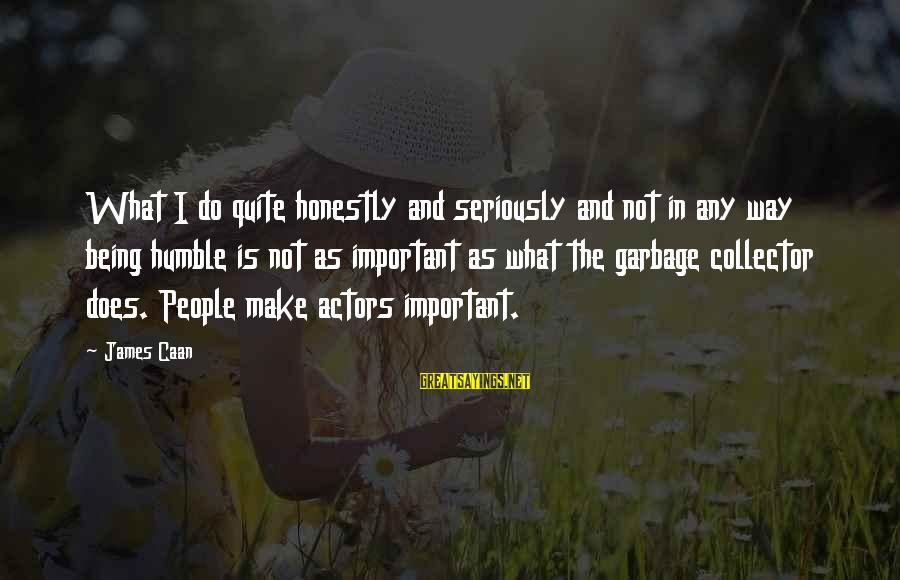 Humble People Sayings By James Caan: What I do quite honestly and seriously and not in any way being humble is