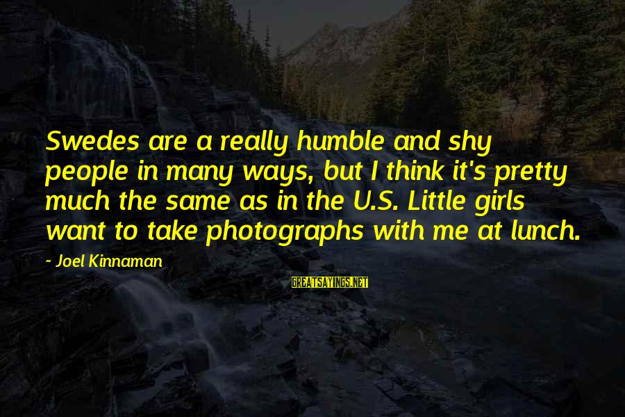 Humble People Sayings By Joel Kinnaman: Swedes are a really humble and shy people in many ways, but I think it's