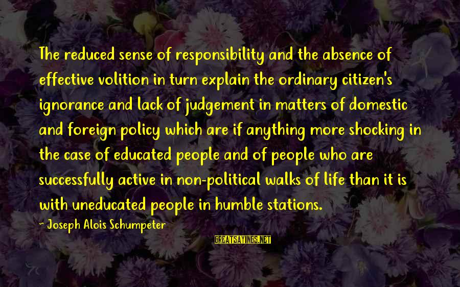 Humble People Sayings By Joseph Alois Schumpeter: The reduced sense of responsibility and the absence of effective volition in turn explain the