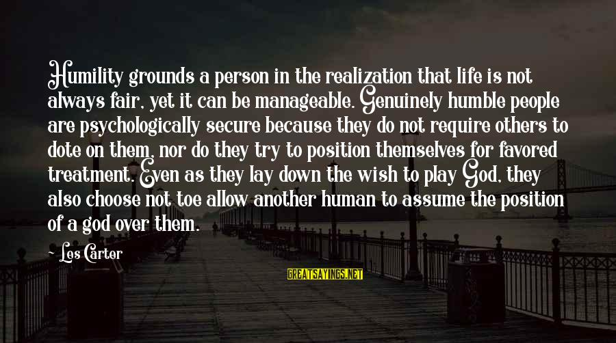 Humble People Sayings By Les Carter: Humility grounds a person in the realization that life is not always fair, yet it