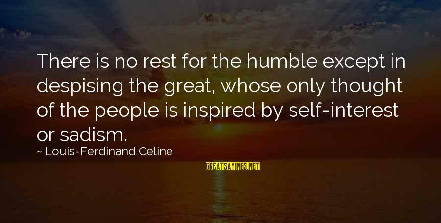 Humble People Sayings By Louis-Ferdinand Celine: There is no rest for the humble except in despising the great, whose only thought