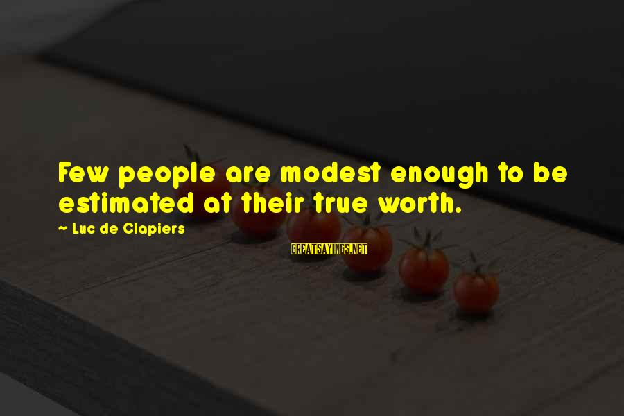 Humble People Sayings By Luc De Clapiers: Few people are modest enough to be estimated at their true worth.