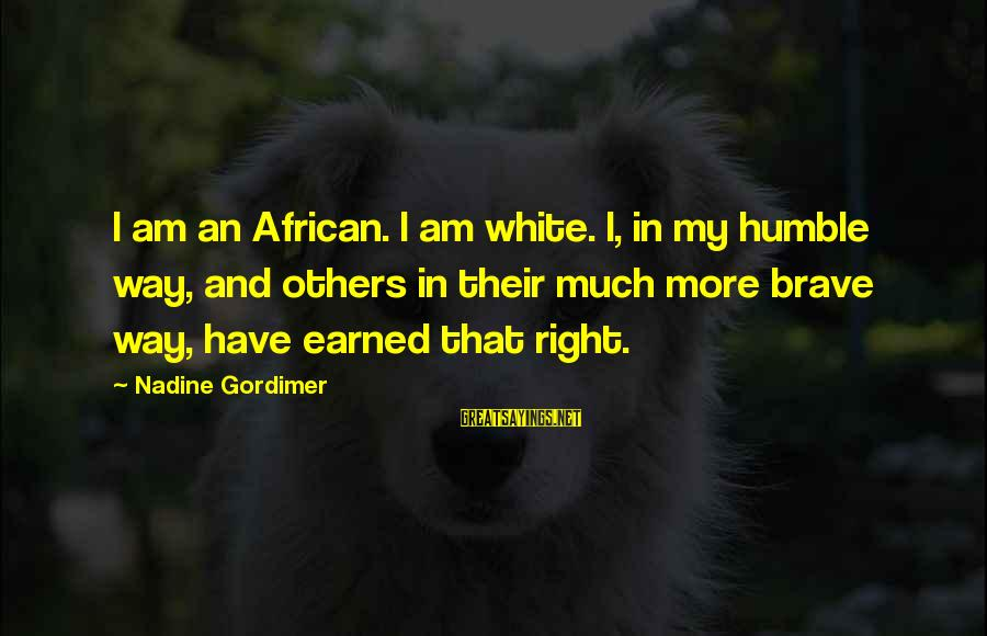 Humble People Sayings By Nadine Gordimer: I am an African. I am white. I, in my humble way, and others in