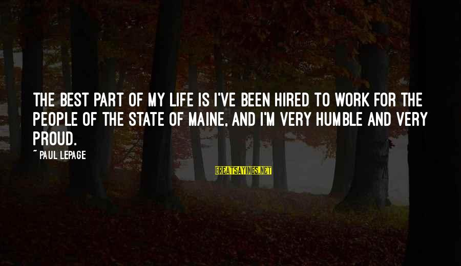 Humble People Sayings By Paul LePage: The best part of my life is I've been hired to work for the people