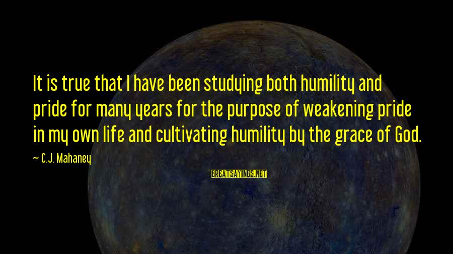 Humility And Pride Sayings By C.J. Mahaney: It is true that I have been studying both humility and pride for many years