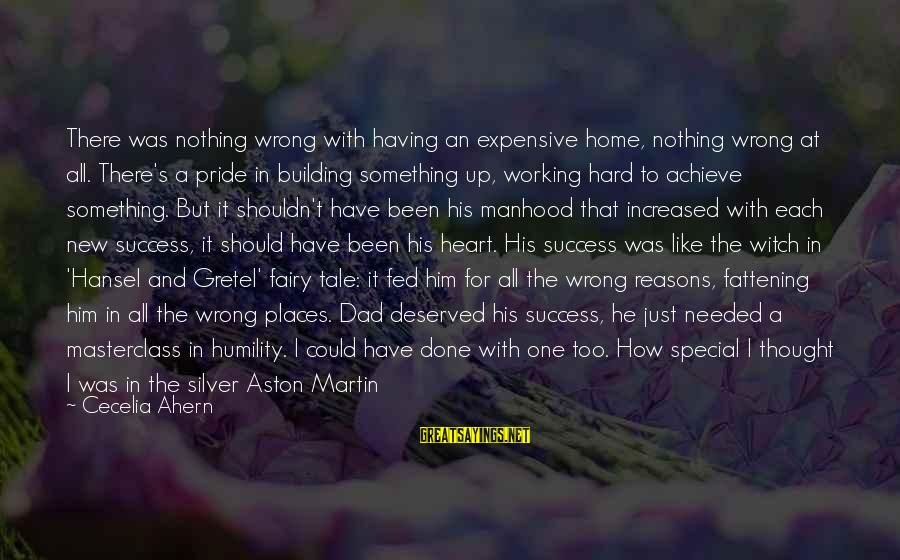 Humility And Pride Sayings By Cecelia Ahern: There was nothing wrong with having an expensive home, nothing wrong at all. There's a