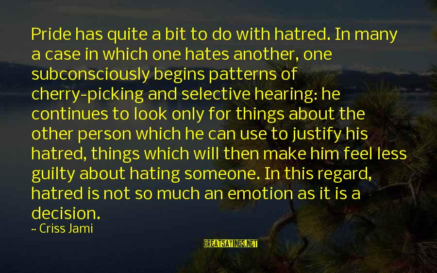 Humility And Pride Sayings By Criss Jami: Pride has quite a bit to do with hatred. In many a case in which