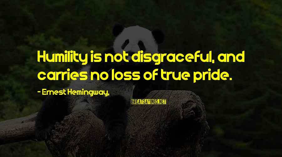 Humility And Pride Sayings By Ernest Hemingway,: Humility is not disgraceful, and carries no loss of true pride.