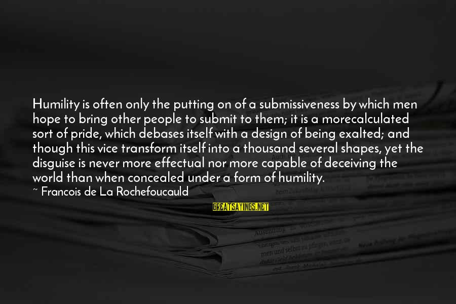 Humility And Pride Sayings By Francois De La Rochefoucauld: Humility is often only the putting on of a submissiveness by which men hope to