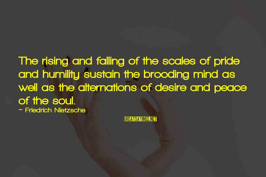 Humility And Pride Sayings By Friedrich Nietzsche: The rising and falling of the scales of pride and humility sustain the brooding mind
