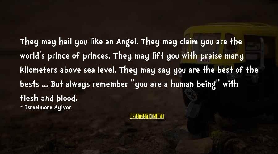 Humility And Pride Sayings By Israelmore Ayivor: They may hail you like an Angel. They may claim you are the world's prince