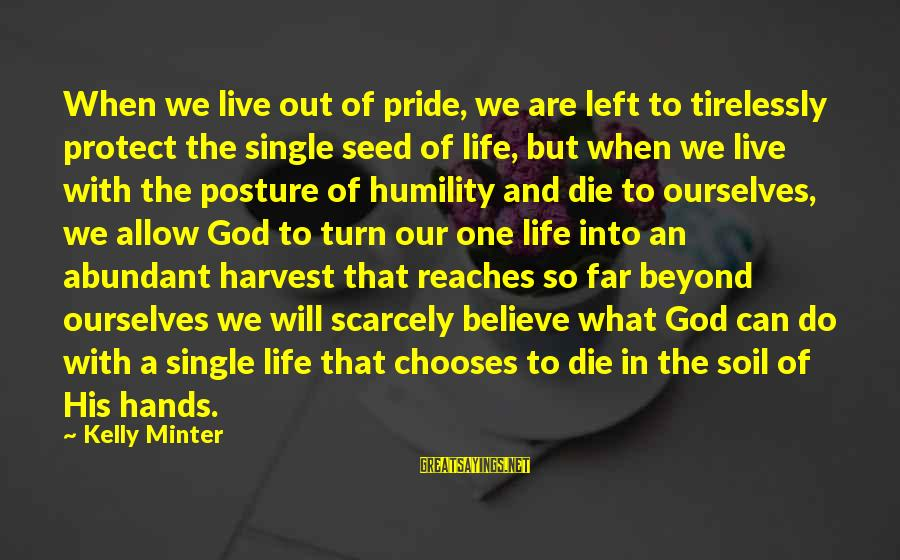 Humility And Pride Sayings By Kelly Minter: When we live out of pride, we are left to tirelessly protect the single seed