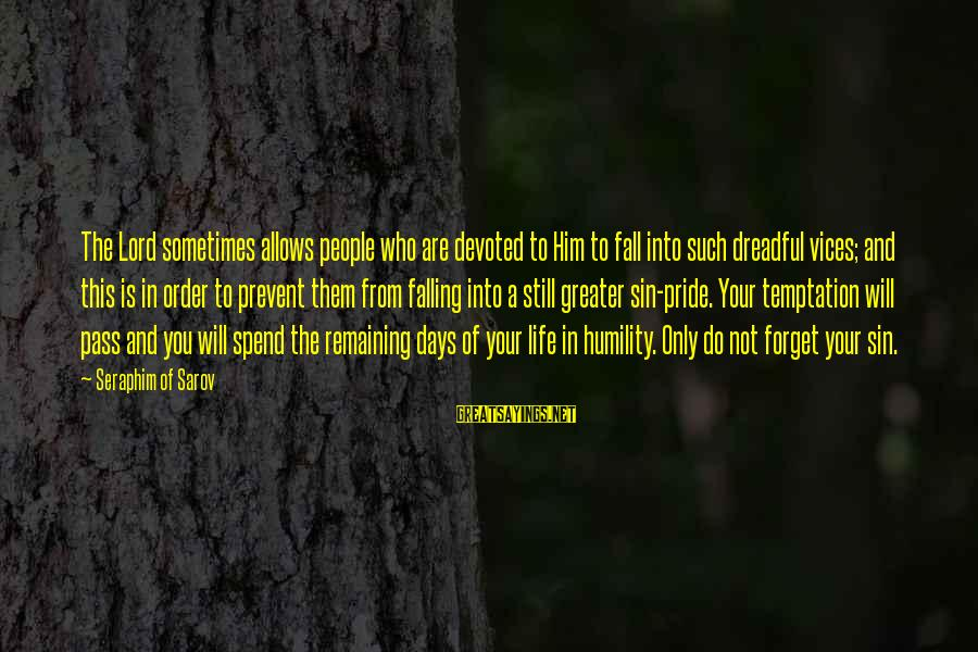 Humility And Pride Sayings By Seraphim Of Sarov: The Lord sometimes allows people who are devoted to Him to fall into such dreadful