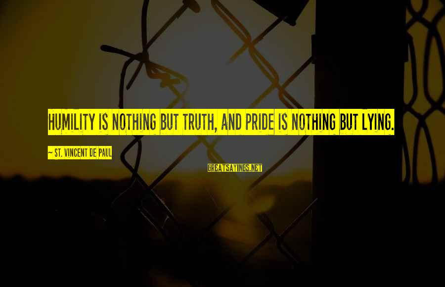 Humility And Pride Sayings By St. Vincent De Paul: Humility is nothing but truth, and pride is nothing but lying.