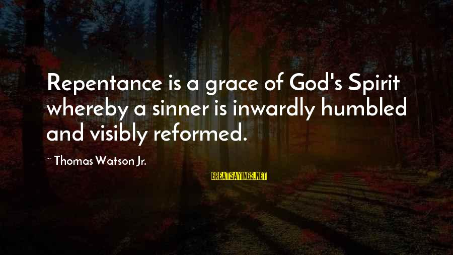Humility And Pride Sayings By Thomas Watson Jr.: Repentance is a grace of God's Spirit whereby a sinner is inwardly humbled and visibly