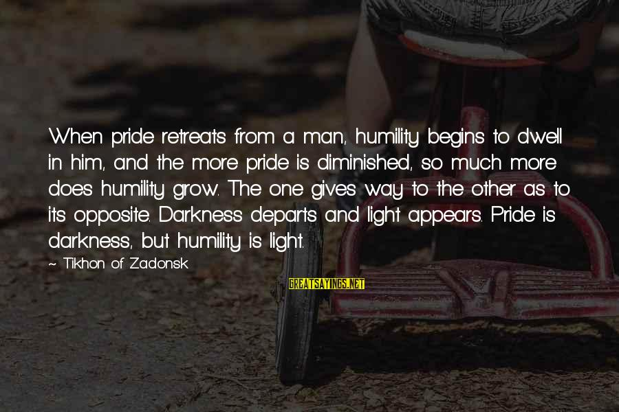 Humility And Pride Sayings By Tikhon Of Zadonsk: When pride retreats from a man, humility begins to dwell in him, and the more