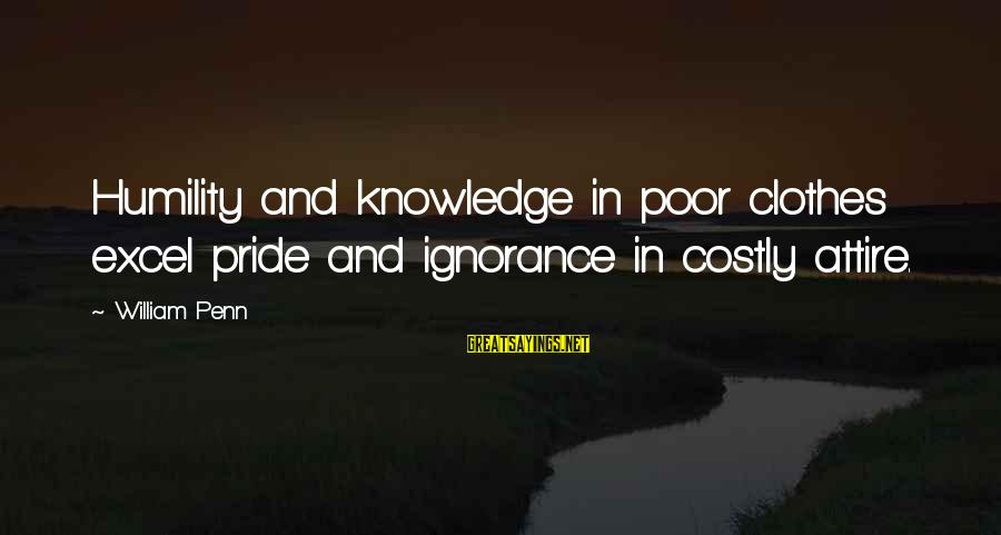 Humility And Pride Sayings By William Penn: Humility and knowledge in poor clothes excel pride and ignorance in costly attire.