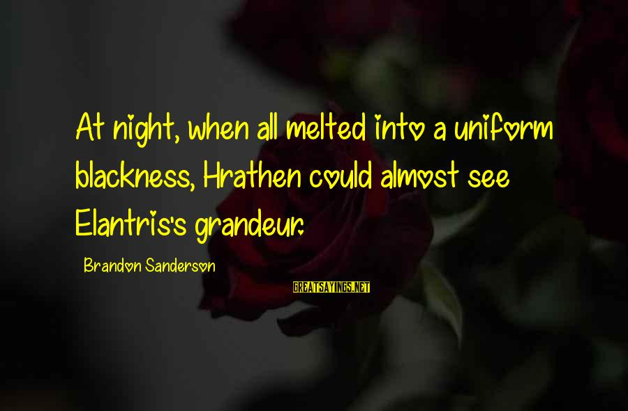 Humor In Uniform Sayings By Brandon Sanderson: At night, when all melted into a uniform blackness, Hrathen could almost see Elantris's grandeur.