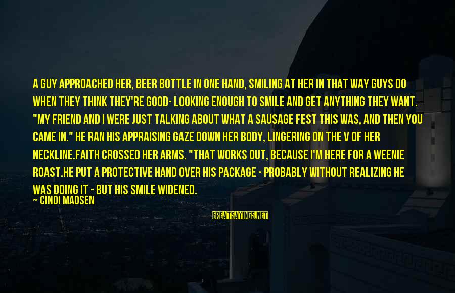 Humor In Uniform Sayings By Cindi Madsen: A guy approached her, beer bottle in one hand, smiling at her in that way