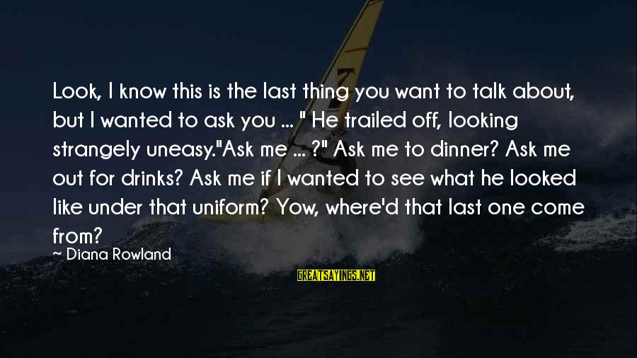 Humor In Uniform Sayings By Diana Rowland: Look, I know this is the last thing you want to talk about, but I