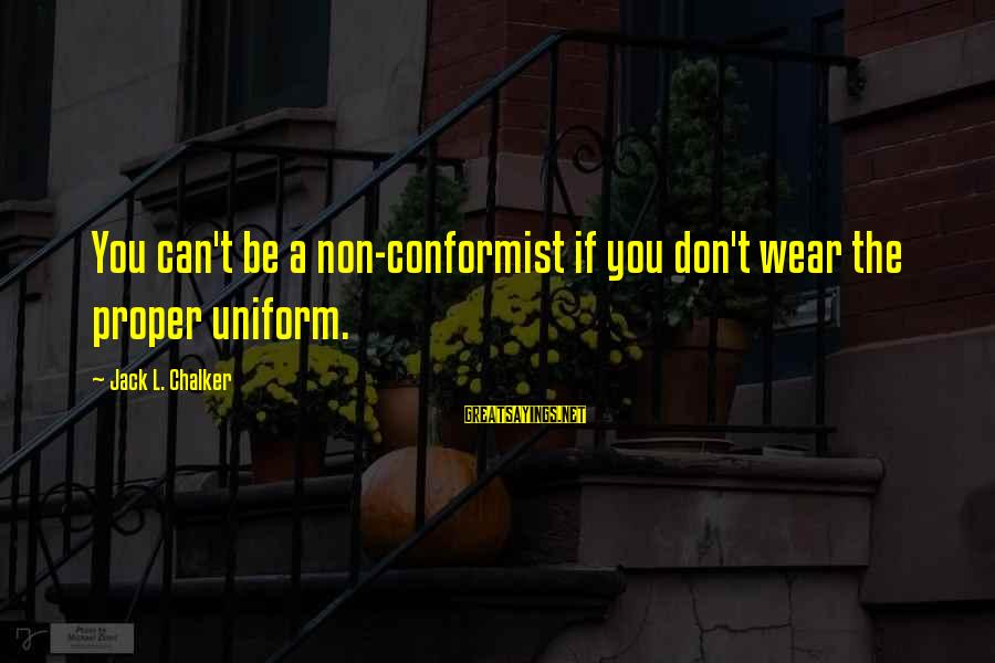 Humor In Uniform Sayings By Jack L. Chalker: You can't be a non-conformist if you don't wear the proper uniform.