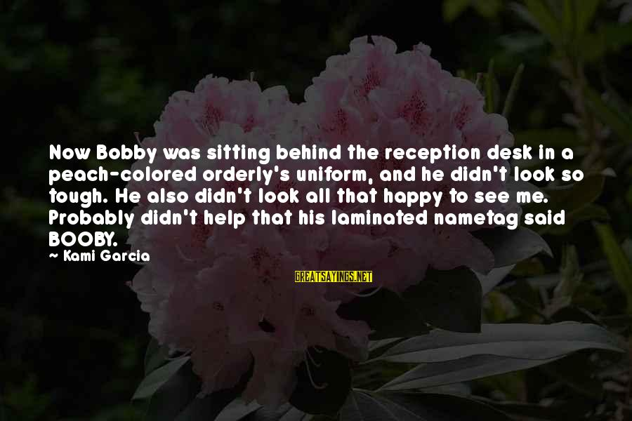 Humor In Uniform Sayings By Kami Garcia: Now Bobby was sitting behind the reception desk in a peach-colored orderly's uniform, and he